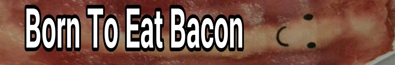 Born To Eat Bacon